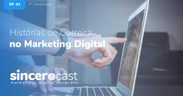 SinceroCast Ep01 - Histórias de Carreiras no Marketing Digital