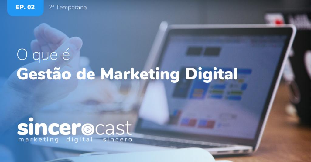 SinceroCast Ep02 - O que é Gestão De Marketing Digital