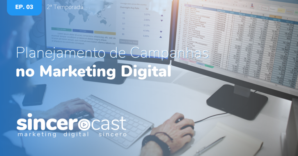 SinceroCast Ep03 - Planejamento De Campanhas De Marketing Digital