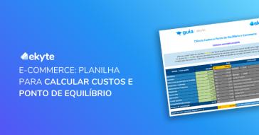 E-commerce: planilha para calcular custos e ponto de equilíbrio
