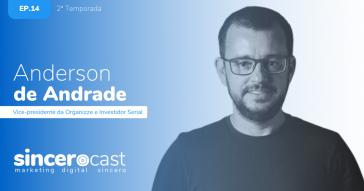 SinceroCast, ep14, Anderson de Andrade VP da Organizze e Investidor Serial