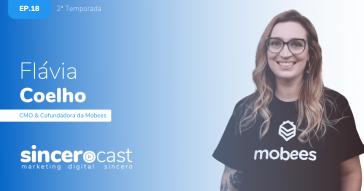 SinceroCast Ep18 - Flávia da Mobees Reinvenção da mídia exterior