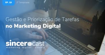 SinceroCast Ep19 - Gestão e Priorização de Tarefas no Marketing Digital