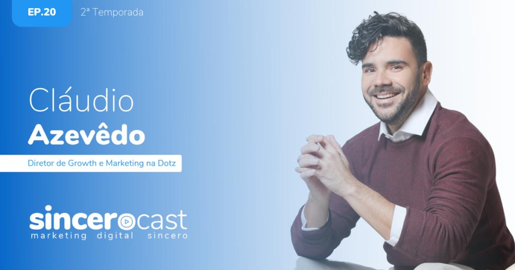 SinceroCast Ep20 - Cláudio Azevêdo Growth e Marketing na DOTZ