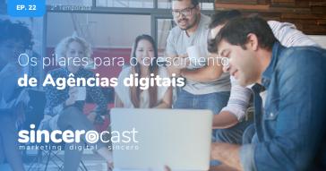 SinceroCast Ep22 - Os pilares para o crescimento de agências digitais